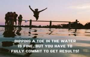 Make the Commitment and Jump in