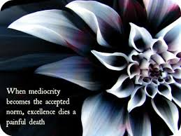 Mediocrity Kills Excellence